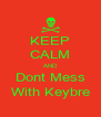 KEEP CALM AND Dont Mess With Keybre - Personalised Poster A4 size