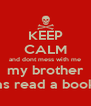 KEEP CALM and dont mess with me my brother as read a book - Personalised Poster A4 size