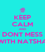 KEEP CALM AND DONT MESS WITH NATSHA - Personalised Poster A4 size