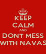 KEEP CALM AND DONT MESS WITH NAVAS - Personalised Poster A4 size