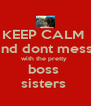 KEEP CALM  and dont mess  with the pretty  boss  sisters  - Personalised Poster A4 size