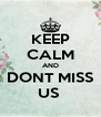 KEEP CALM AND DONT MISS US  - Personalised Poster A4 size