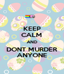 KEEP CALM AND DONT MURDER ANYONE - Personalised Poster A4 size