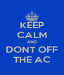 KEEP CALM AND DONT OFF THE AC - Personalised Poster A4 size