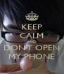 KEEP CALM AND DON'T OPEN MY PHONE - Personalised Poster A4 size