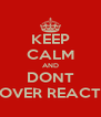 KEEP CALM AND DONT OVER REACT - Personalised Poster A4 size