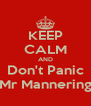 KEEP CALM AND Don't Panic Mr Mannering - Personalised Poster A4 size