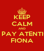 KEEP CALM AND DON'T PAY ATENTION TO FIONA - Personalised Poster A4 size