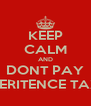 KEEP CALM AND DONT PAY INHERITENCE TAXES - Personalised Poster A4 size