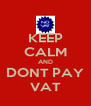 KEEP CALM AND DONT PAY VAT - Personalised Poster A4 size