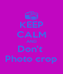 KEEP CALM AND Don't  Photo crop - Personalised Poster A4 size
