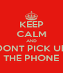 KEEP CALM AND DONT PICK UP THE PHONE - Personalised Poster A4 size