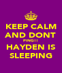 KEEP CALM AND DONT PING!! HAYDEN IS SLEEPING - Personalised Poster A4 size