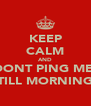 KEEP CALM AND DONT PING ME  TILL MORNING - Personalised Poster A4 size