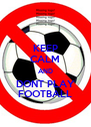 KEEP CALM AND DONT PLAY FOOTBALL - Personalised Poster A4 size