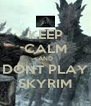 KEEP CALM AND  DONT PLAY  SKYRIM - Personalised Poster A4 size