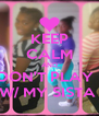 KEEP CALM AND DON'T PLAY   W/ MY SISTA  - Personalised Poster A4 size