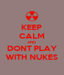 KEEP CALM AND DONT PLAY WITH NUKES - Personalised Poster A4 size