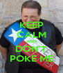 KEEP CALM AND DON'T POKE ME - Personalised Poster A4 size