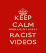 KEEP CALM AND DONT POST RACIST VIDEOS - Personalised Poster A4 size