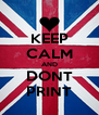 KEEP CALM AND DONT PRINT - Personalised Poster A4 size
