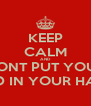 KEEP CALM AND DONT PUT YOUR HEAD IN YOUR HANDS - Personalised Poster A4 size