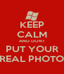 KEEP CALM AND DONT PUT YOUR REAL PHOTO - Personalised Poster A4 size