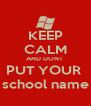KEEP CALM AND DONT  PUT YOUR  school name - Personalised Poster A4 size