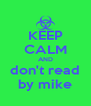 KEEP CALM AND don't read by mike - Personalised Poster A4 size