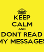 KEEP CALM AND DONT READ MY MESSAGES - Personalised Poster A4 size