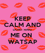KEEP CALM AND DONT RING ME ON  WATSAP - Personalised Poster A4 size