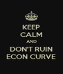 KEEP CALM AND DON'T RUIN ECON CURVE - Personalised Poster A4 size