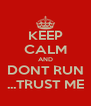 KEEP CALM AND DONT RUN ...TRUST ME - Personalised Poster A4 size