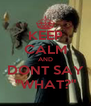 """KEEP CALM AND DONT SAY """"WHAT?"""" - Personalised Poster A4 size"""
