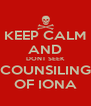 KEEP CALM AND DONT SEEK COUNSILING OF IONA - Personalised Poster A4 size