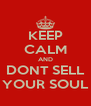 KEEP CALM AND DONT SELL YOUR SOUL - Personalised Poster A4 size