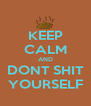KEEP CALM AND DONT SHIT YOURSELF - Personalised Poster A4 size