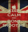 KEEP CALM AND DONT SHOOT ME - Personalised Poster A4 size