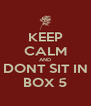 KEEP CALM AND DONT SIT IN BOX 5 - Personalised Poster A4 size
