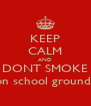 KEEP CALM AND DONT SMOKE on school grounds - Personalised Poster A4 size