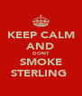 KEEP CALM AND DONT SMOKE STERLING  - Personalised Poster A4 size
