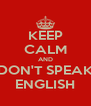 KEEP CALM AND DON'T SPEAK ENGLISH - Personalised Poster A4 size