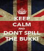 KEEP CALM AND DONT SPILL THE BUKKI - Personalised Poster A4 size