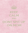 KEEP CALM AND DONT SPIT UP ON MOM - Personalised Poster A4 size