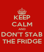KEEP CALM AND DON'T STAB THE FRIDGE - Personalised Poster A4 size