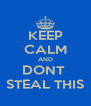 KEEP CALM AND DONT  STEAL THIS - Personalised Poster A4 size