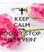 KEEP CALM AND DON'T STOP BELIEVEIN' - Personalised Poster A4 size