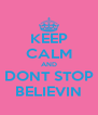 KEEP CALM AND DONT STOP BELIEVIN - Personalised Poster A4 size