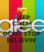 KEEP CALM AND DONT STOP BELIEVIN' - Personalised Poster A4 size