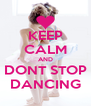 KEEP CALM AND DONT STOP DANCING - Personalised Poster A4 size